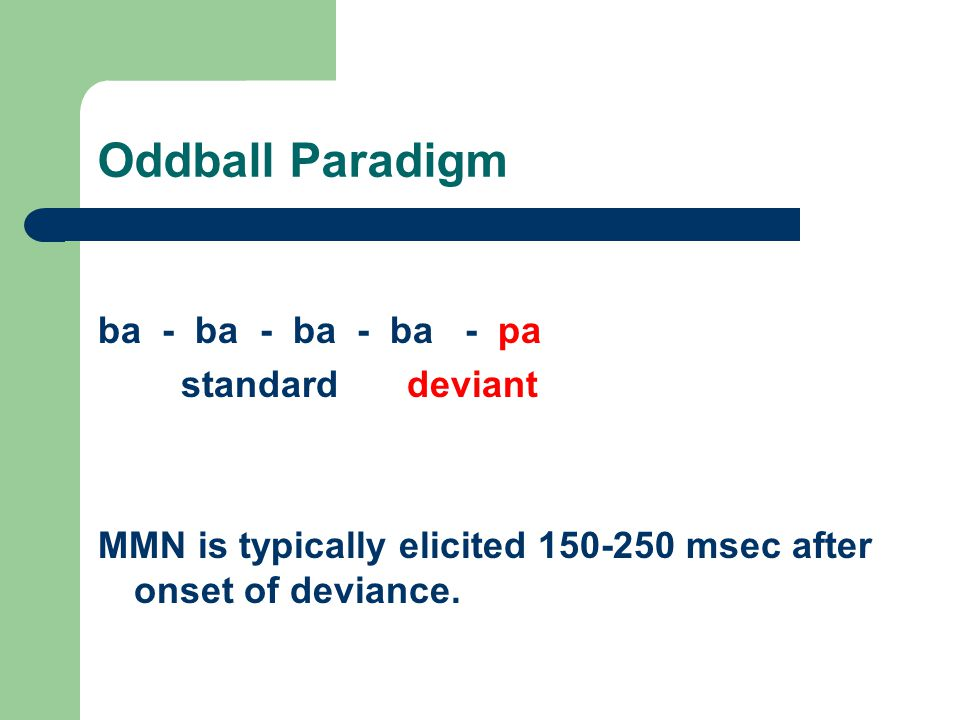 Oddball Paradigm ba - ba - ba - ba - pa standard deviant