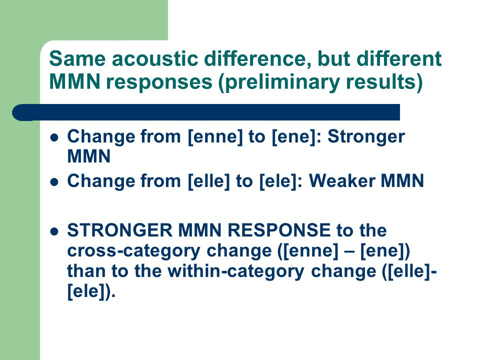 Same acoustic difference, but different MMN responses (preliminary results)