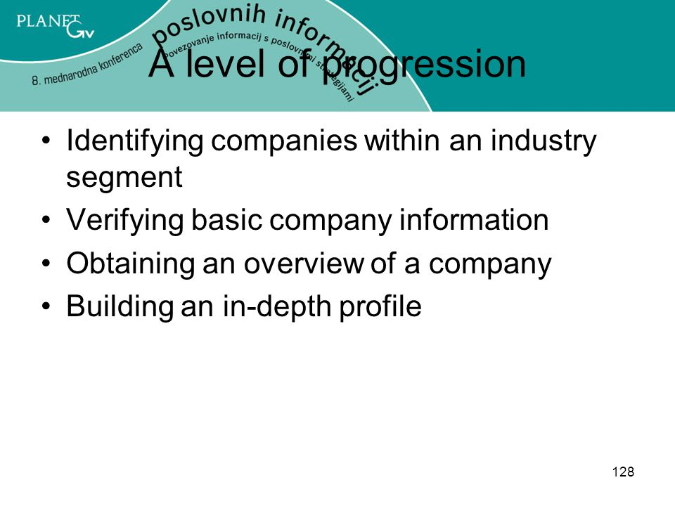 A level of progression Identifying companies within an industry segment. Verifying basic company information.