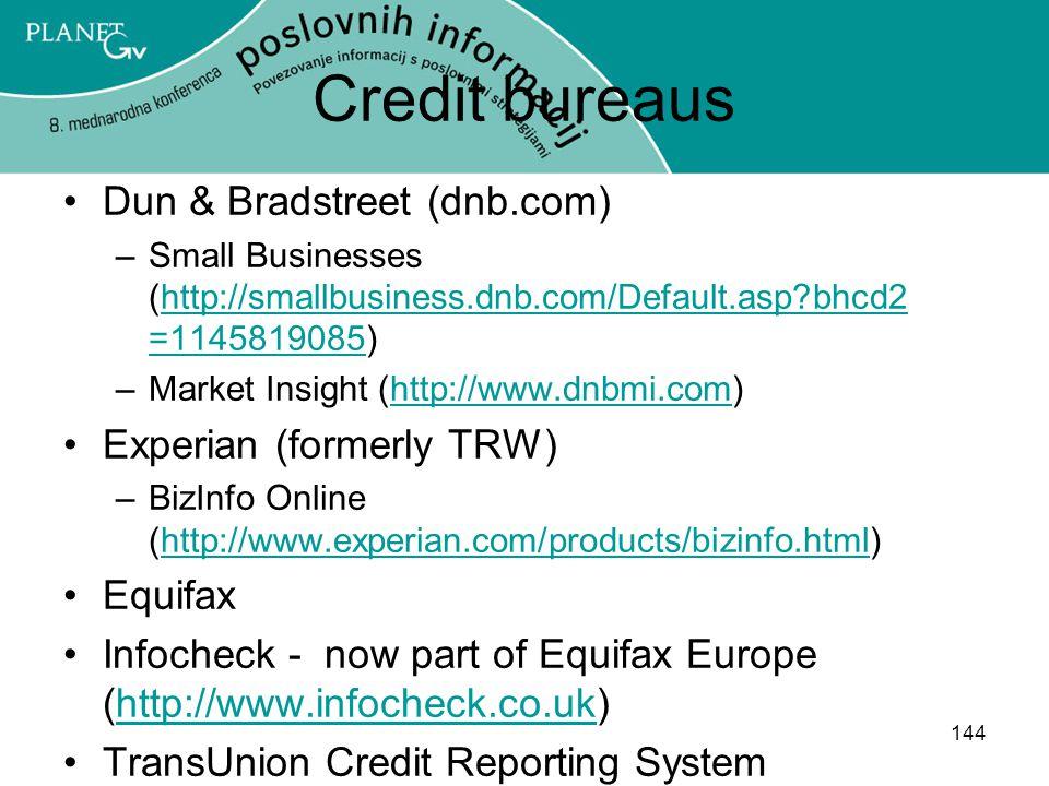 Credit bureaus Dun & Bradstreet (dnb.com) Experian (formerly TRW)