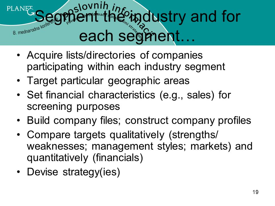 Segment the industry and for each segment…