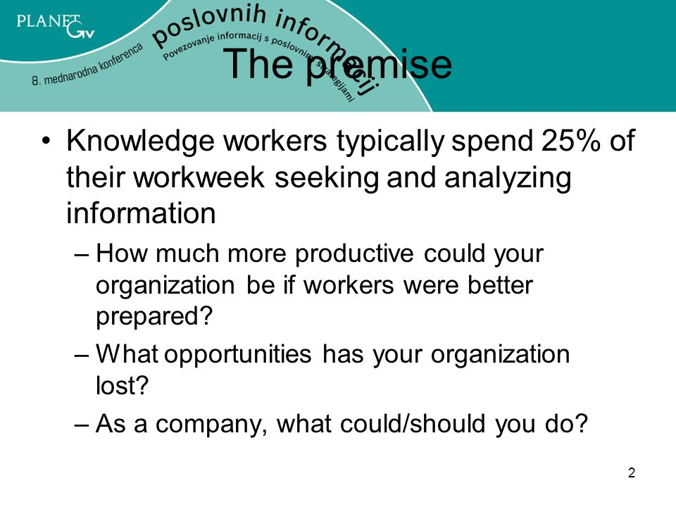 The premise Knowledge workers typically spend 25% of their workweek seeking and analyzing information.