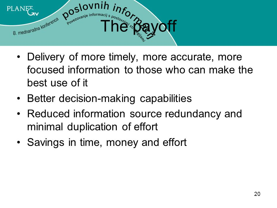 The payoff Delivery of more timely, more accurate, more focused information to those who can make the best use of it.