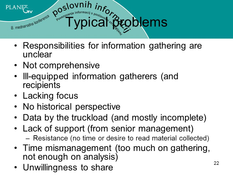 Typical problems Responsibilities for information gathering are unclear. Not comprehensive. Ill-equipped information gatherers (and recipients.