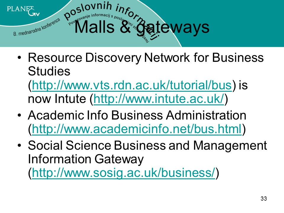 Malls & gateways Resource Discovery Network for Business Studies (http://www.vts.rdn.ac.uk/tutorial/bus) is now Intute (http://www.intute.ac.uk/)