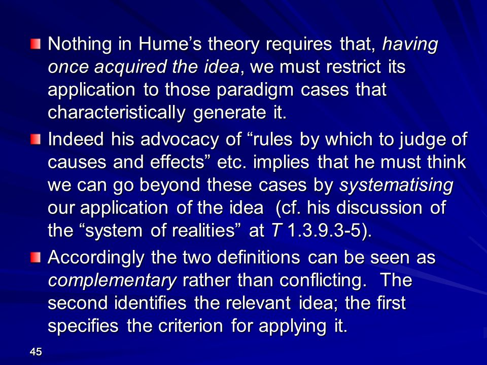 Nothing in Hume's theory requires that, having once acquired the idea, we must restrict its application to those paradigm cases that characteristically generate it.