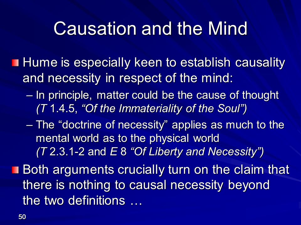 Causation and the Mind Hume is especially keen to establish causality and necessity in respect of the mind: