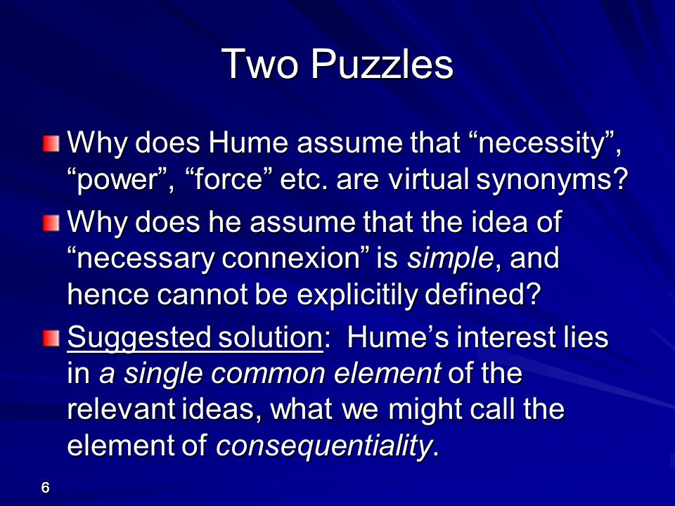 Two Puzzles Why does Hume assume that necessity , power , force etc. are virtual synonyms