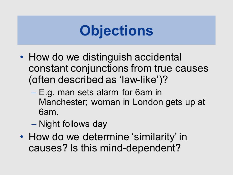 Objections How do we distinguish accidental constant conjunctions from true causes (often described as 'law-like')