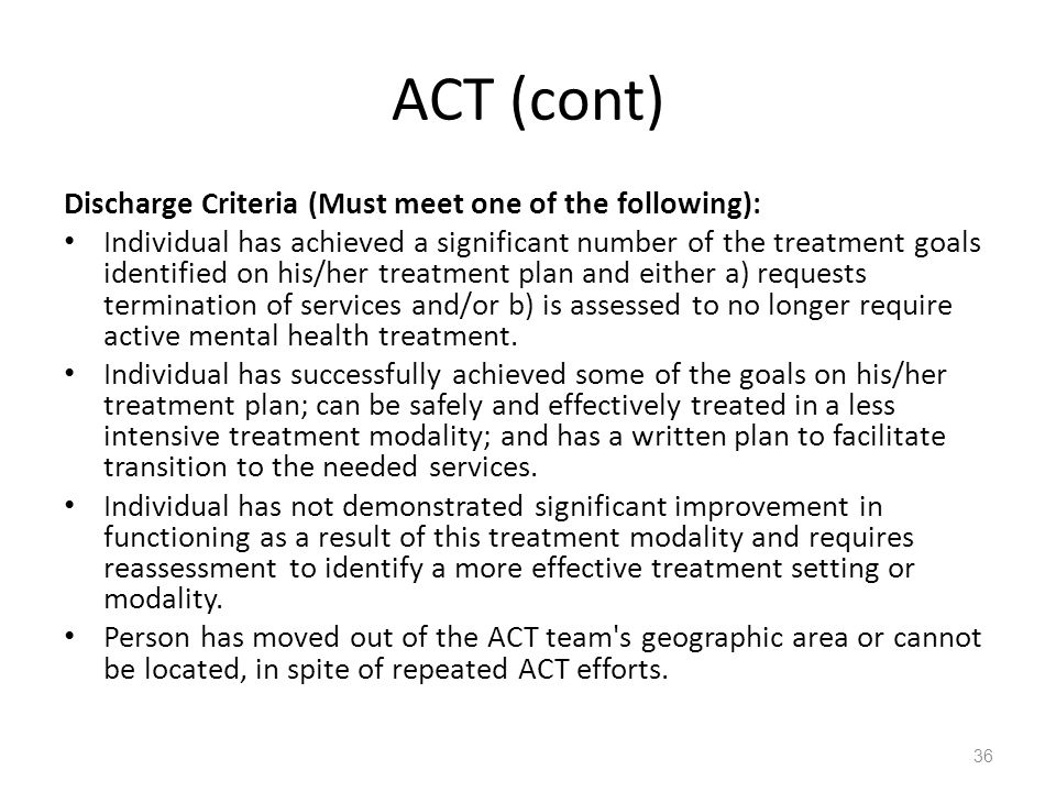 ACT (cont) Discharge Criteria (Must meet one of the following):