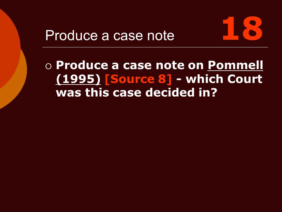 18 Produce a case note.