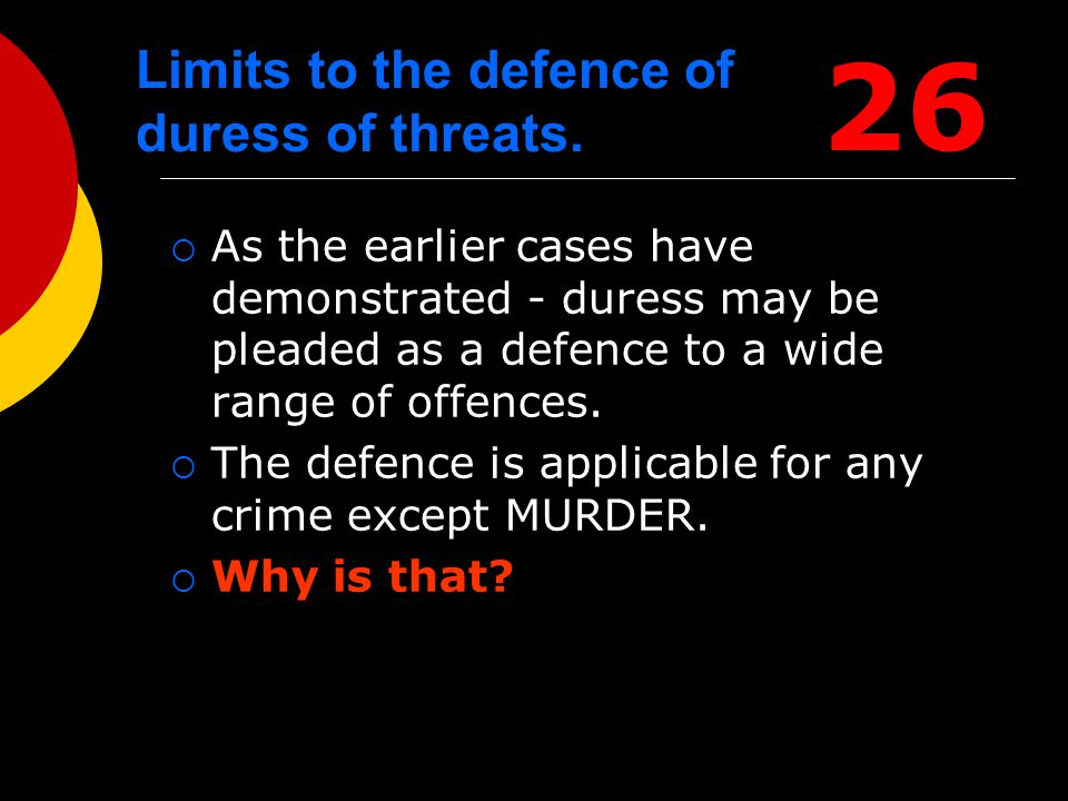 Limits to the defence of duress of threats.