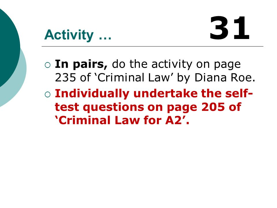 31 Activity … In pairs, do the activity on page 235 of 'Criminal Law' by Diana Roe.