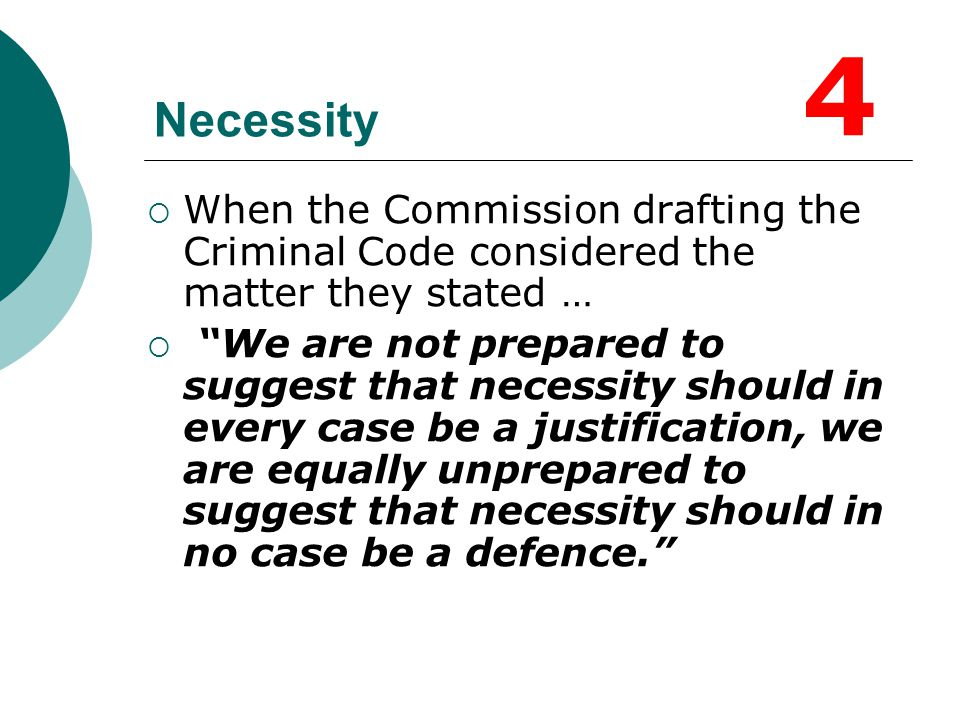 4 Necessity. When the Commission drafting the Criminal Code considered the matter they stated …