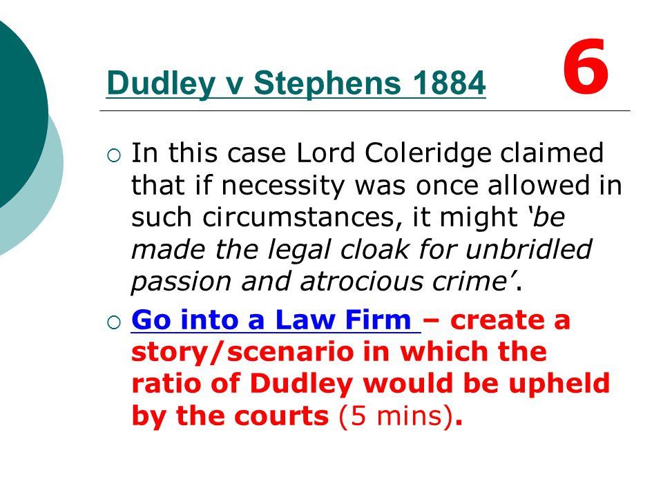 6 Dudley v Stephens 1884.