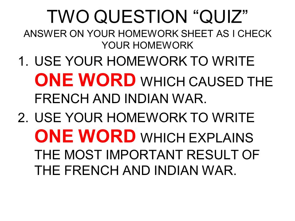 TWO QUESTION QUIZ ANSWER ON YOUR HOMEWORK SHEET AS I CHECK YOUR HOMEWORK