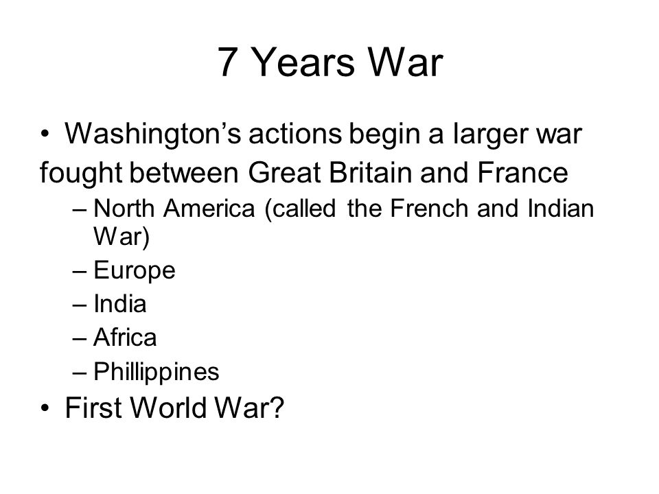 7 Years War Washington's actions begin a larger war