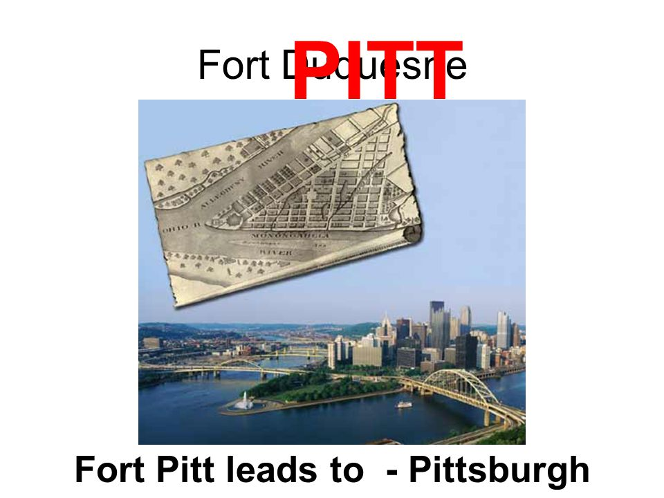 Fort Pitt leads to - Pittsburgh