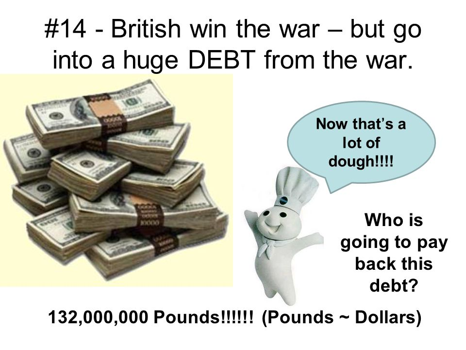 #14 - British win the war – but go into a huge DEBT from the war.