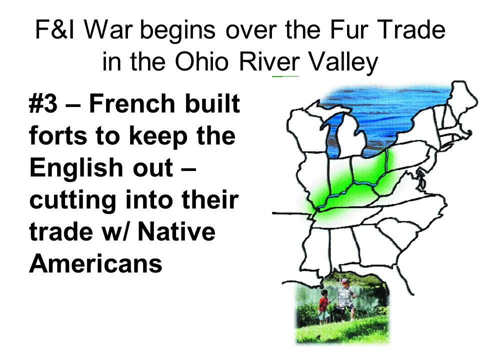F&I War begins over the Fur Trade in the Ohio River Valley
