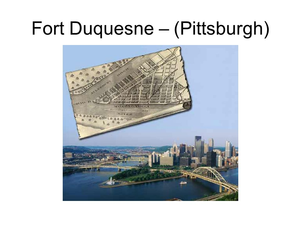 Fort Duquesne – (Pittsburgh)