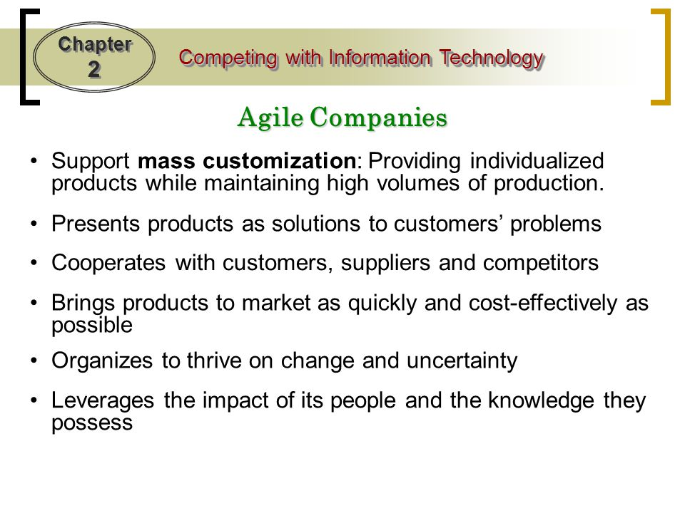 Agile Companies Support mass customization: Providing individualized products while maintaining high volumes of production.