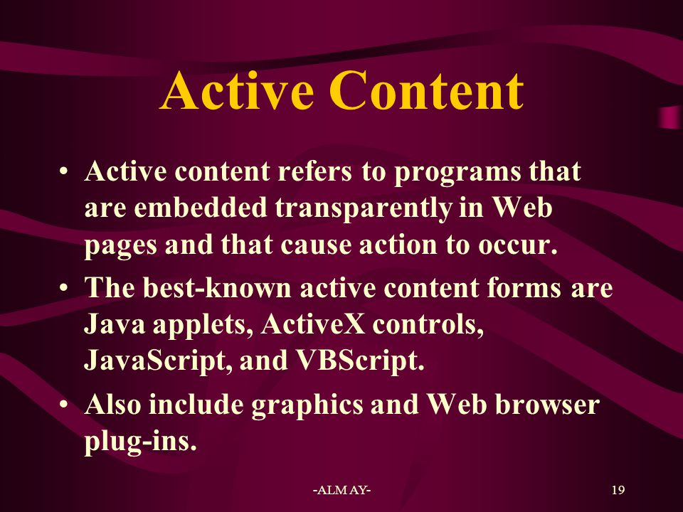 Active Content Active content refers to programs that are embedded transparently in Web pages and that cause action to occur.