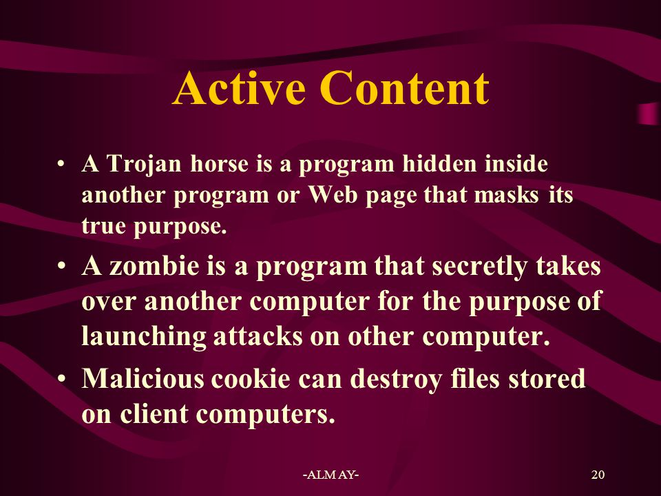 Active Content A Trojan horse is a program hidden inside another program or Web page that masks its true purpose.