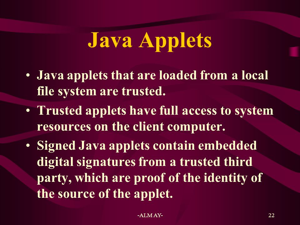 Java Applets Java applets that are loaded from a local file system are trusted.