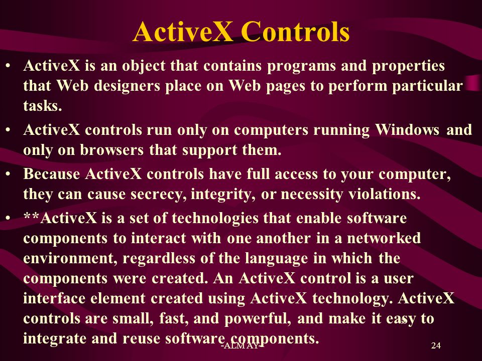 ActiveX Controls ActiveX is an object that contains programs and properties that Web designers place on Web pages to perform particular tasks.