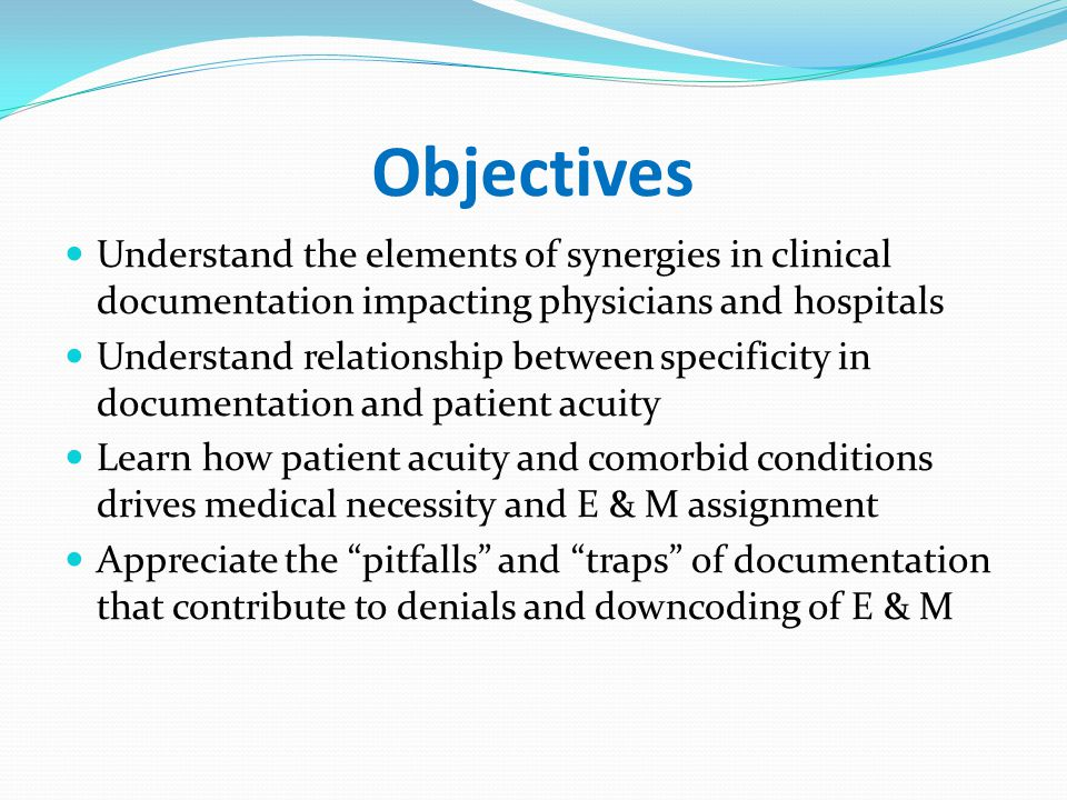 Objectives Understand the elements of synergies in clinical documentation impacting physicians and hospitals.