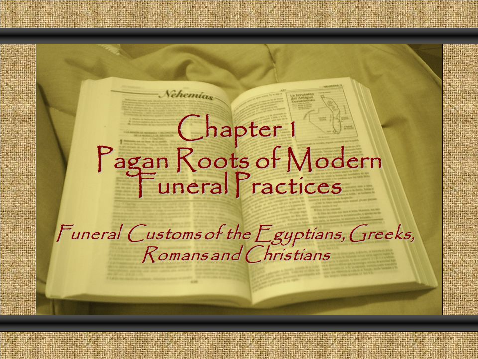 Chapter 1 Pagan Roots of Modern Funeral Practices