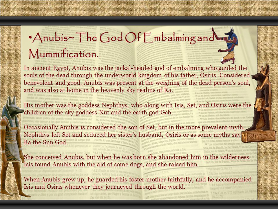 Anubis~ The God Of Embalming and Mummification.