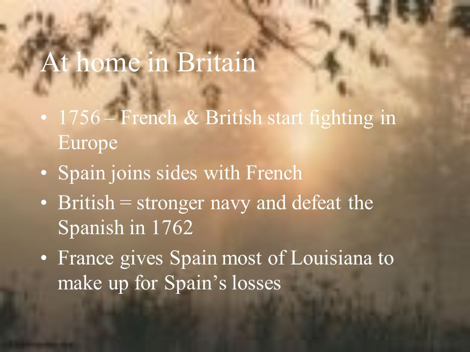 At home in Britain 1756 – French & British start fighting in Europe