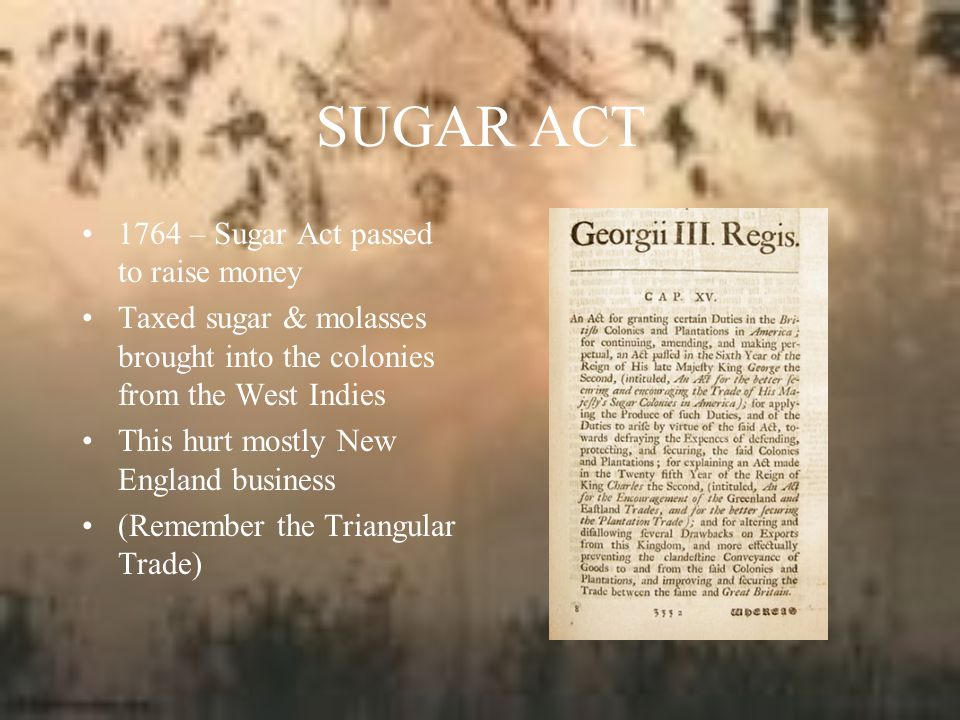 SUGAR ACT 1764 – Sugar Act passed to raise money