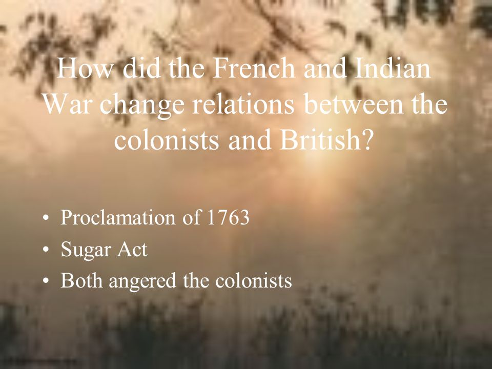 How did the French and Indian War change relations between the colonists and British
