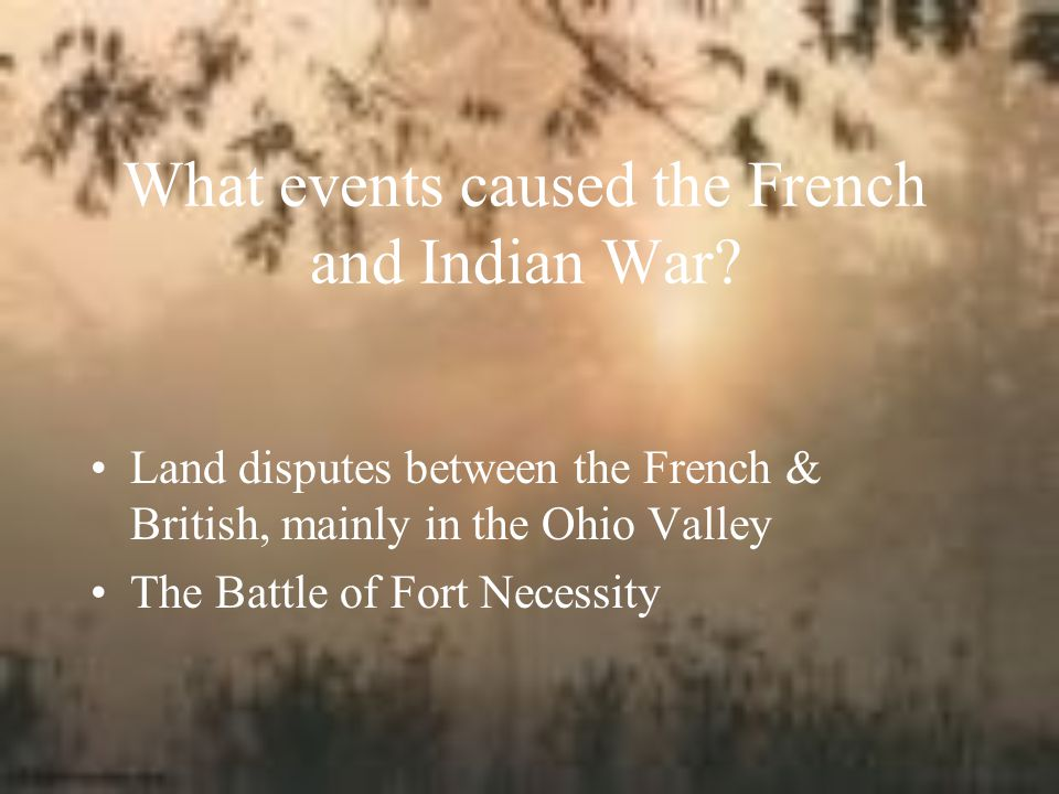 What events caused the French and Indian War