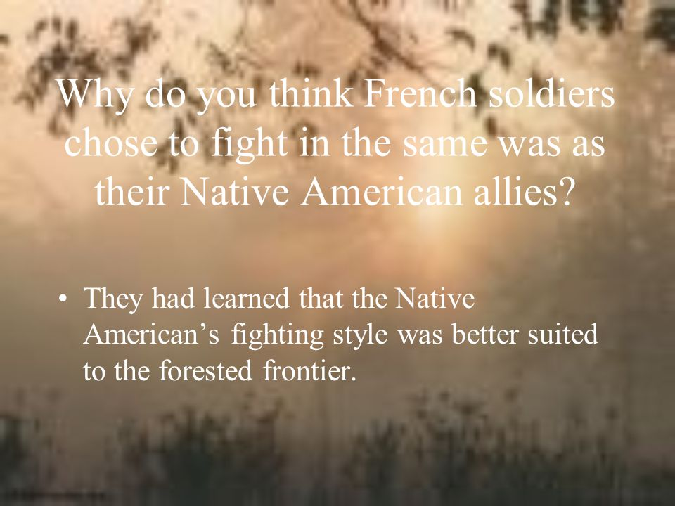 Why do you think French soldiers chose to fight in the same was as their Native American allies