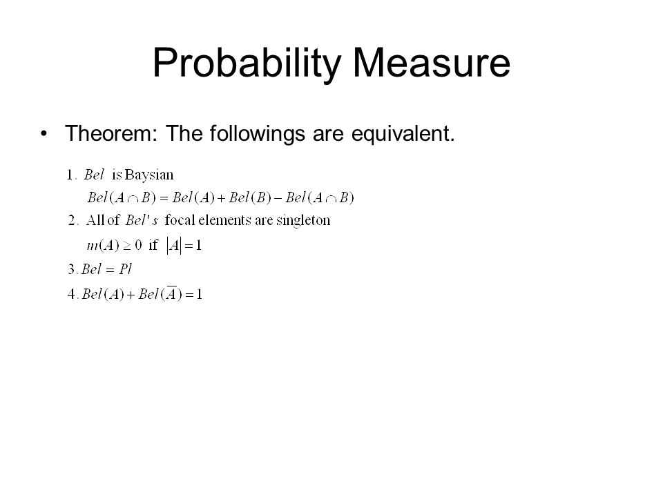 Probability Measure Theorem: The followings are equivalent.