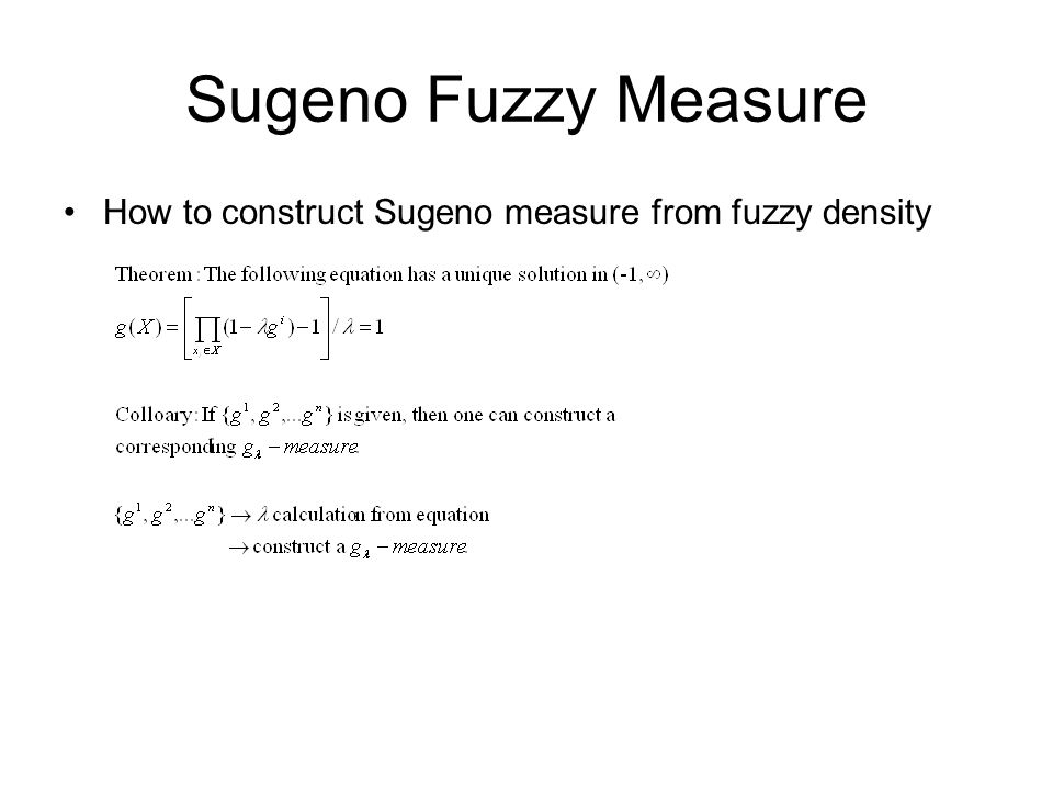 Sugeno Fuzzy Measure How to construct Sugeno measure from fuzzy density