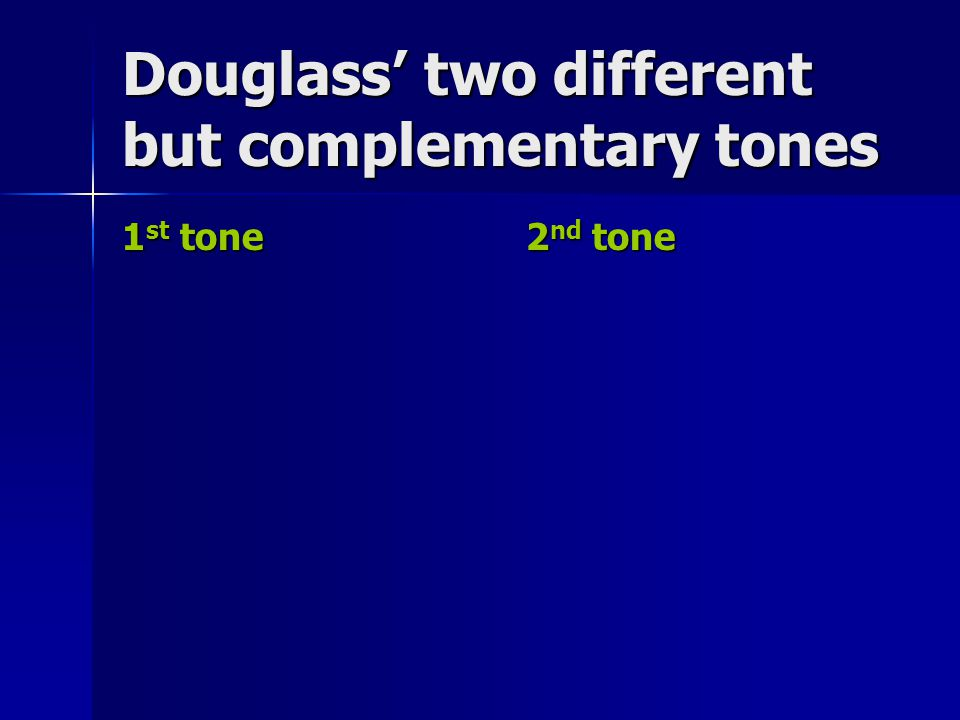 Douglass' two different but complementary tones