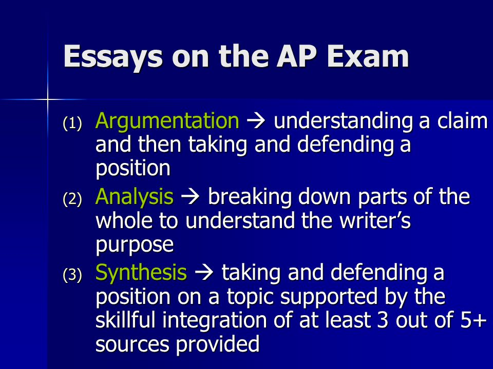 Essays on the AP Exam Argumentation  understanding a claim and then taking and defending a position.