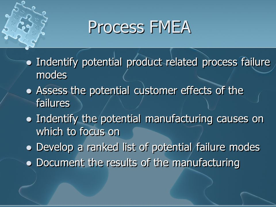 Process FMEA Indentify potential product related process failure modes