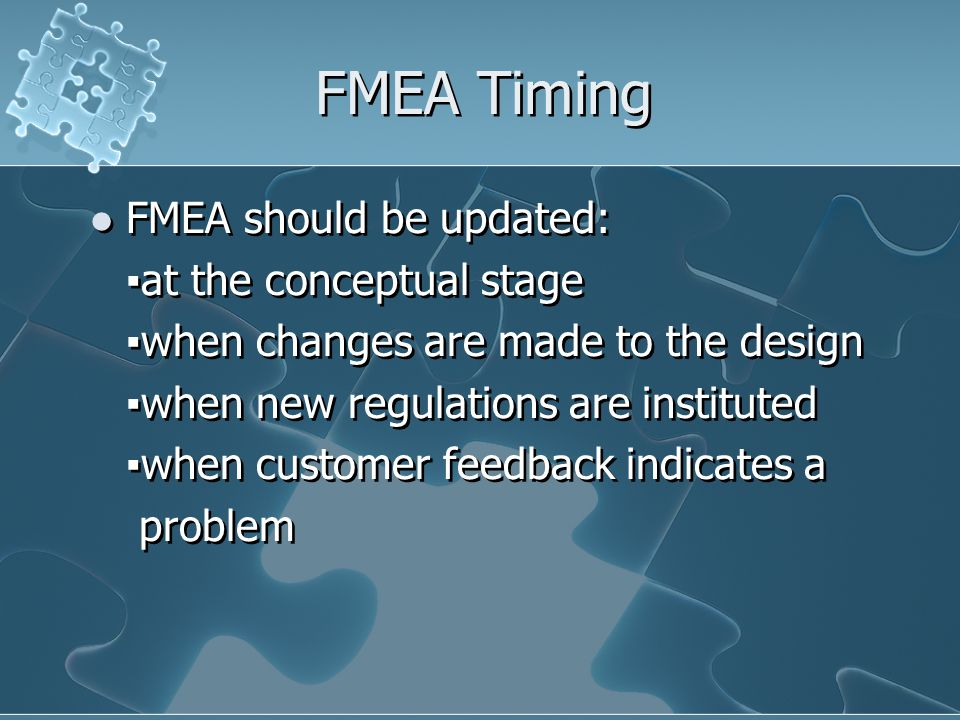 FMEA Timing FMEA should be updated: ▪at the conceptual stage