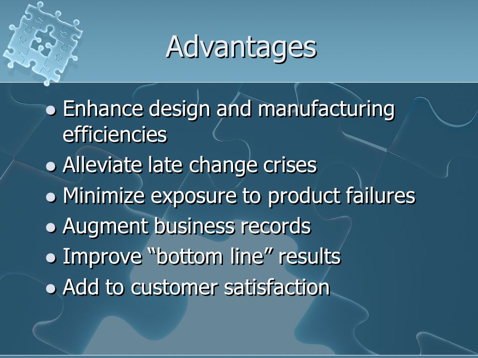 Advantages Enhance design and manufacturing efficiencies