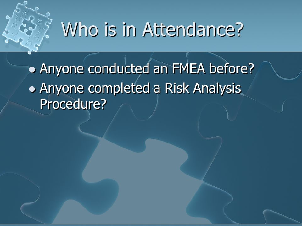 Who is in Attendance Anyone conducted an FMEA before
