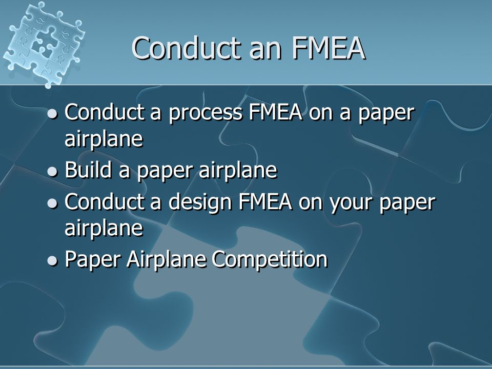 Conduct an FMEA Conduct a process FMEA on a paper airplane
