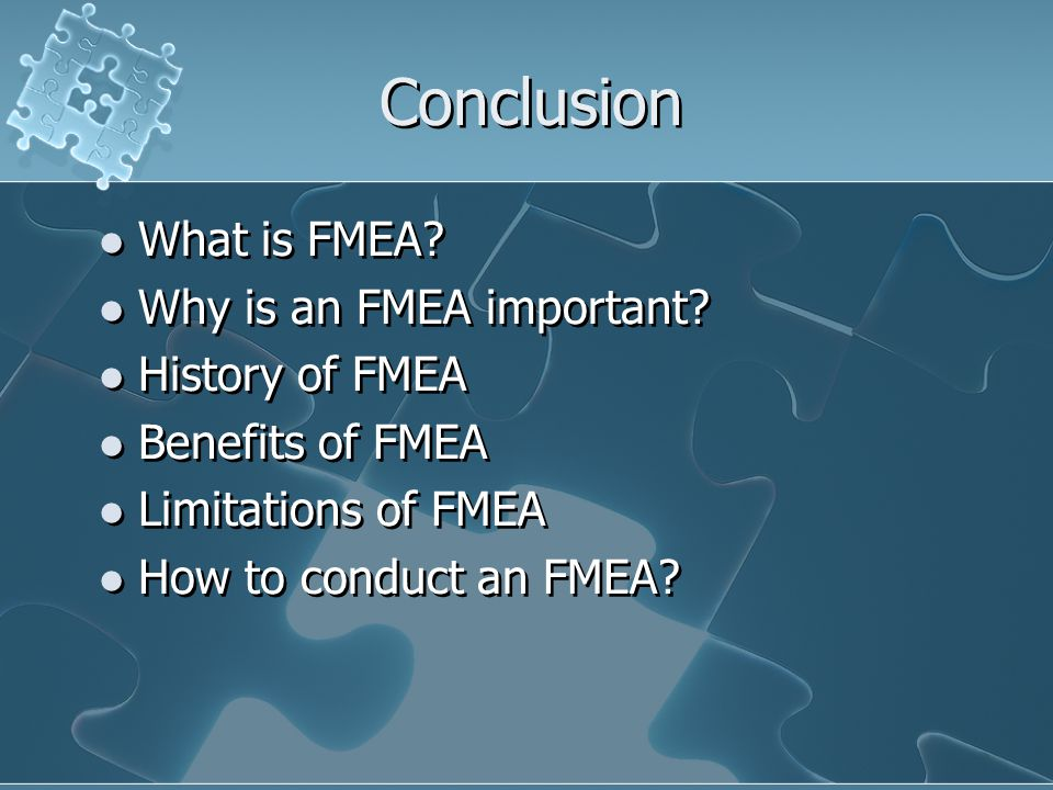Conclusion What is FMEA Why is an FMEA important History of FMEA