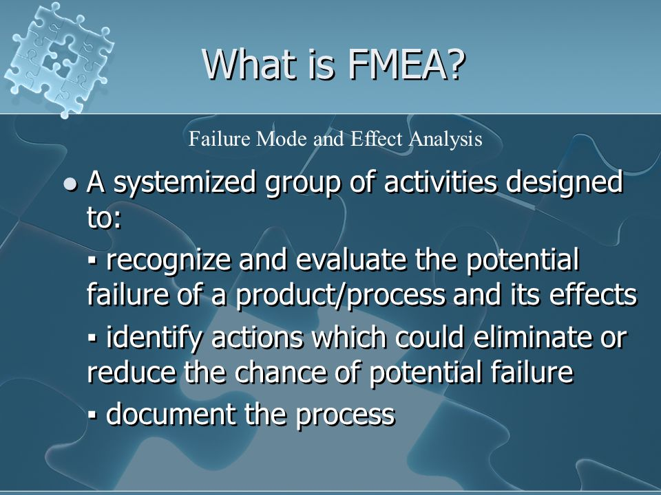 What is FMEA A systemized group of activities designed to: