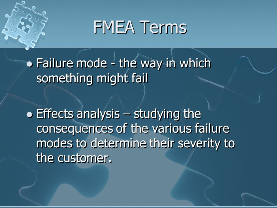 FMEA Terms Failure mode - the way in which something might fail